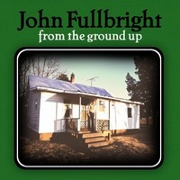 Fullbright, John From The Ground Up