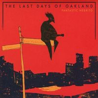 Fantastic Negrito Last Days Of Oakland