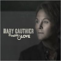 Gauthier, Mary Trouble & Love