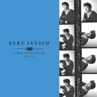Jansch, Bert A Man I'd Rather Be (part 1)