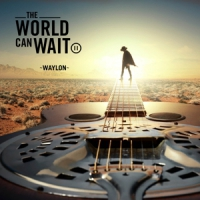 Waylon World Can Wait (+ Bonustrack)