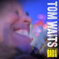 Waits, Tom Bad As Me (remastered)