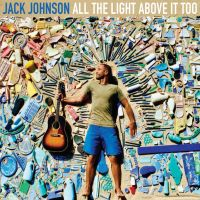 Johnson, Jack All The Light Above It Too