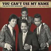 Knight, Curtis & The Squires (feat. Jimi Hendrix) You Can't Use My Name