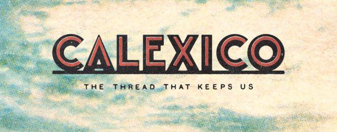 calexico-thread-that-keeps-us