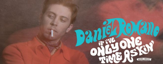 daniel-romano-if-i-ve-only-one-time