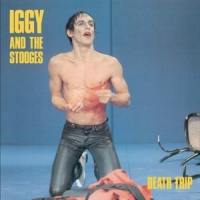 Iggy Pop And The Stooges Death Trip