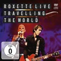 Roxette Roxette Live: Travelling The World