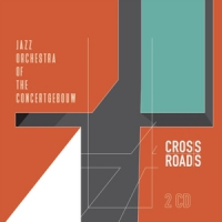 Jazz Orchestra of the Concertgebouw - Crossroads