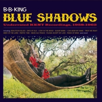 King, B.b. Blue Shadows-underrated Kent Recordings, 1958-1962