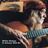 Nelson, Willie It Always Will Be