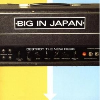 Big In Japan Destroy The New Rock