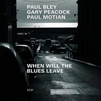 Bley, Paul / Gary Peacock / Paul Motian When Will The Blues Leave