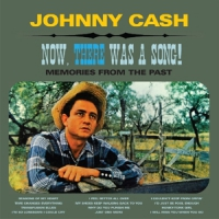 Cash, Johnny Now, There Was A Song