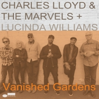 Lloyd, Charles & The Marvels + Lucinda Williams Vanished Gardens