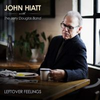 Hiatt, John & The Jerry Douglas Band Leftover Feelings