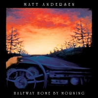 Andersen, Matt Halfway Home By Morning