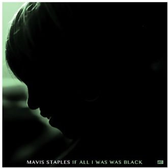Staples, Mavis If All I Was Was Black