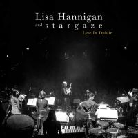 Hannigan, Lisa & S T A R G A Z E Live In Dublin
