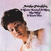 Franklin, Aretha I Never Loved A Man The W
