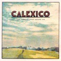 Calexico The Thread That Keeps Us (limited 2lp)