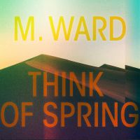 Ward, M. Think Of Spring