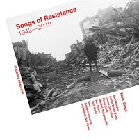 Songs Of Resistance - 1942-2018
