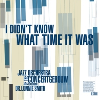 I Didn't Know What Time It Was / Ft. Dr Lonnie Smith