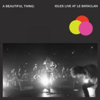A Beautiful Thing Idles Live At Le