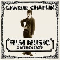 Charlie Chaplin Film Music Antholog